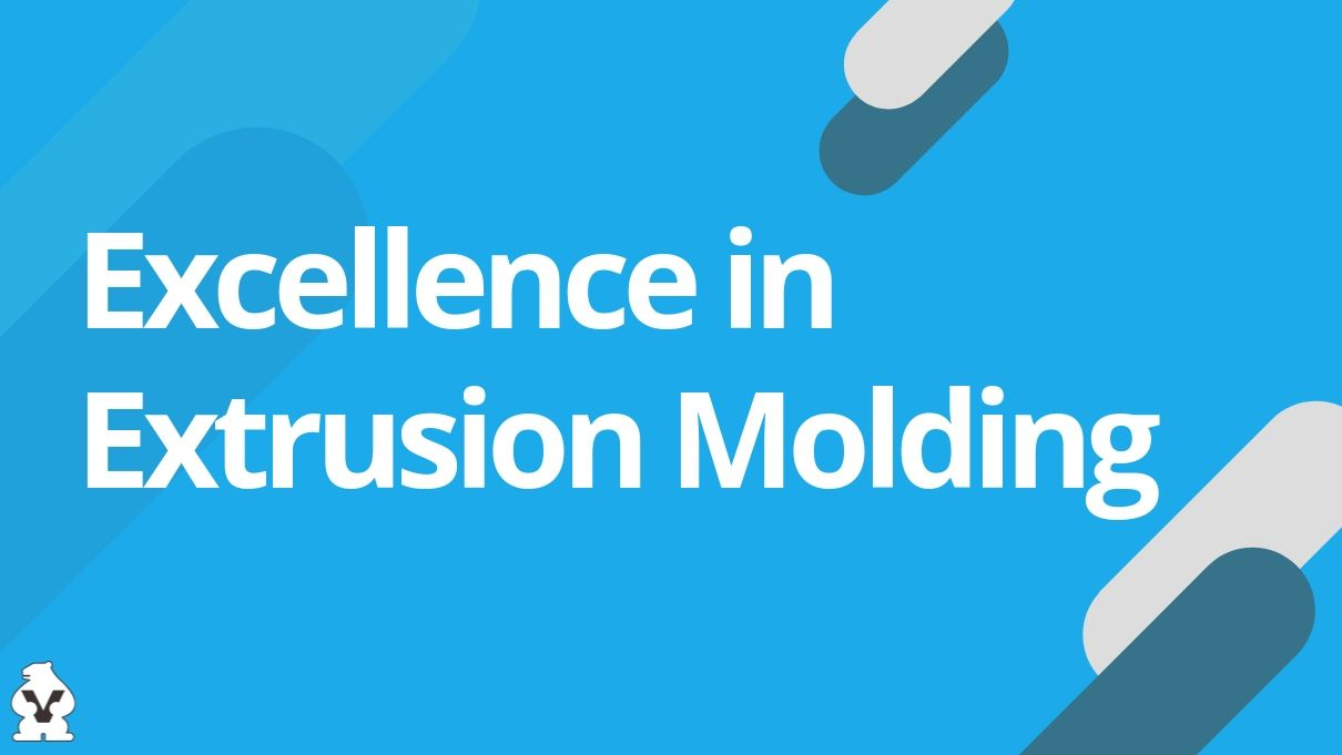 Excellence in Extrusion Molding